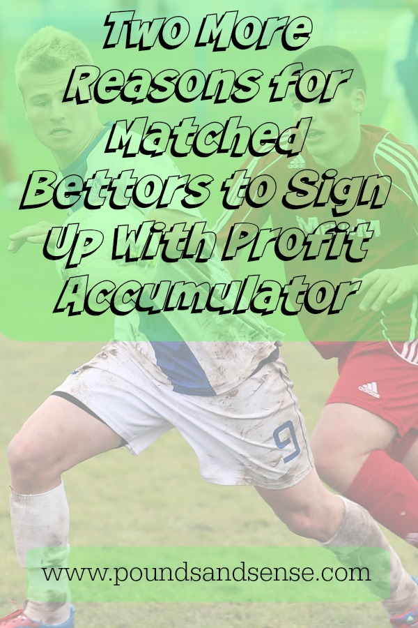 Two More REasons for Matched Betrtors to Sign Up with Profit Accumulator